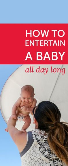 How to entertain a baby (and yourself!) all day long