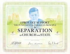 """I believe in an America where the separation of church and state is absolute""    – John F. Kennedy    September 12, 1960"