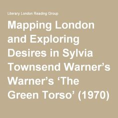 Mapping London and Exploring Desires in Sylvia Townsend Warner's 'The Green Torso' (1970) | Literary London Reading Group