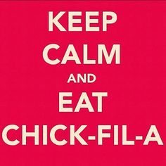 Keep Calm And Eat Chick-Fil-A - @thechrisvalenzuela- #webstagram