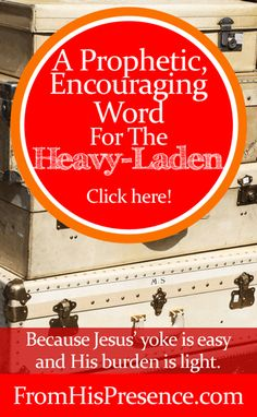 A Prophetic, Encouraging Word for the Heavy-Laden by Jamie Rohrbaugh | FromHisPresence.com
