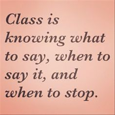 :) have class always ladies. Words I live by. Be smart with the words you speak. The Words, Cool Words, Words Quotes, Me Quotes, Funny Quotes, Wisdom Quotes, Daily Quotes, Zumba Quotes, Style Quotes
