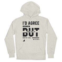 I'd Agree With You - Funny Quotes Gift | diogocalheiros's Artist Shop Gift Quotes, Funny Quotes, Shopping Humor, Agree With You, You Funny, Hoodies, Artist, T Shirt, Funny Phrases