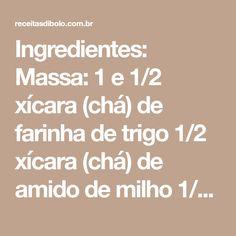 Ingredientes: Massa: 1 e 1/2 xícara (chá) de farinha de trigo 1/2 xícara (chá) de amido de milho 1/2 xícara (chá) de chocolate em pó 1 xícara (chá) de açúcar 1 xícara (chá) de água morna 1 xícara (chá) de óleo 3 ovos 1 colher (sopa) de fermento em pó Recheio: 1 lata de leite condensado (395g) 3...