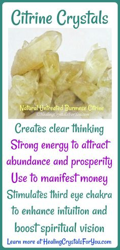 Citrine Crystals attract abundance and prosperity. Use to manifest money. Stimulate third eye chakra to aid intuition and spiritual vision. Creates clear thinking.
