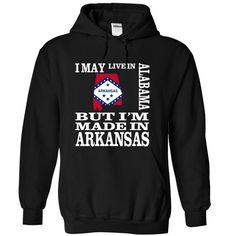 I may live in ALABAMA but Im made in ARKANSAS - T-Shirt, Hoodie, Sweatshirt