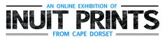 Inuit Prints of Cape Dorset, History Museum.ca  Canadian Museum of Civilization