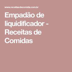 Empadão de liquidificador - Receitas de Comidas