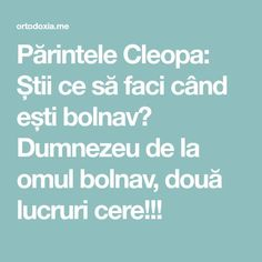 Părintele Cleopa: Știi ce să faci când ești bolnav? Dumnezeu de la omul bolnav, două lucruri cere!!! Relaxing Music, Personal Development, Health Care, Prayers, Spirituality, Health Fitness, Mindfulness, Advice, Faith