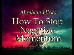 Abraham Hicks ~ How To Stop Negative Momentum ~ Upload By Dreamunity333…