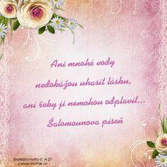 Svatební citát: Ani mnohé vody nedokážou uhasit lásku, ani řeky ji nemohou odplavit... Šalomounova píseň Motto, Mottos