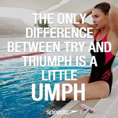The only difference between try and triumph is a little umph. Always loved this quote.