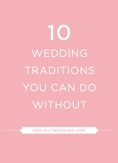 10 Wedding Traditions You Don't HAVE To Do