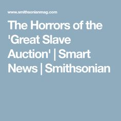 The Horrors of the 'Great Slave Auction' | Smart News | Smithsonian