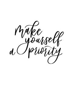 Make Yourself a Priority Calligraphy Quote by Pirouette Paper http://www.pirouettepaper.com/