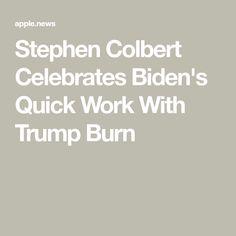 Stephen Colbert Celebrates Biden's Quick Work With Trump Burn New President, Stephen Colbert, Kamala Harris, Joe Biden, Burns, Presidents, Families, Celebrities, Celebrity