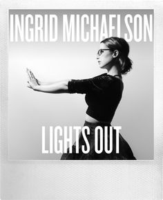"Ingrid Michaelson - NEW ALBUM	""Lights Out"" Available everywhere April 15!"