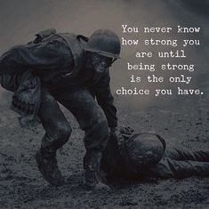 You never know how strong you are..