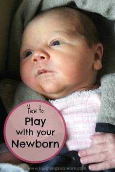 How to play with your newborn baby. Play ideas for parents.