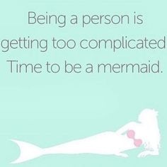 All the time is Mermaid time!                                                                                                                                                      More