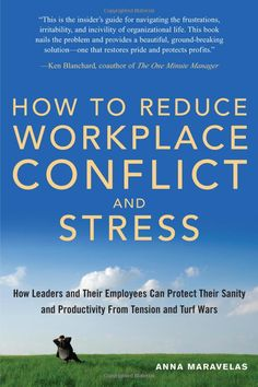 How To Reduce Workplace Conflict And Stress: How Leaders And Their Employees Can Protect Their Sanity And Productivity From Tension And Turf Wars: Anna Maravelas: 9781564148186: Amazon.com: Books