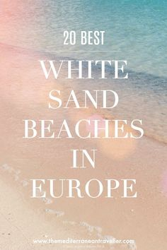 The 20 Best White Sandy Beaches in Europe. #beach #travel #summer #europe