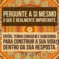 """""""Pergunte a si mesmo o que é realmente importante. Então, tenha coragem e sabedoria para construir a sua vida dentro da sua resposta."""" Lee Jampolsky #boanoite #verdades #frases #citações #pensenisso #vida #oquerealmenteimporta #instabynina"""