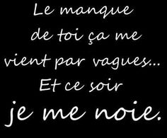 Le manque de toi ça me vient par vagues . Et ce soir je me noie. / The missing of you it comes to me in waves . And tonight I am drowing. The Words, Cool Words, Words Quotes, Me Quotes, Funny Quotes, Sayings, Tu Me Manques, French Quotes, Beautiful Words