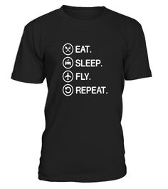 """# Eat Sleep Fly Repeat Funny Aviator Pilot T Shirt Gift .  Special Offer, not available in shops      Comes in a variety of styles and colours      Buy yours now before it is too late!      Secured payment via Visa / Mastercard / Amex / PayPal      How to place an order            Choose the model from the drop-down menu      Click on """"Buy it now""""      Choose the size and the quantity      Add your delivery address and bank details      And that's it!      Tags: This is the perfect shirt for…"""