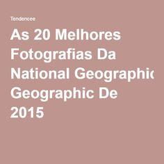 As 20 Melhores Fotografias Da National Geographic De 2015