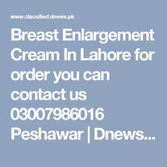 Breast Enlargement Cream In  Lahore for order you can contact us 03007986016 Peshawar | Dnews Free Classifieds Ads in Pakistan, UAE, Dubai, Saudi Arabia, India