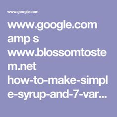 www.google.com amp s www.blossomtostem.net how-to-make-simple-syrup-and-7-variations-on-it-cocktailbasics amp