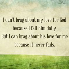 His love never fails.