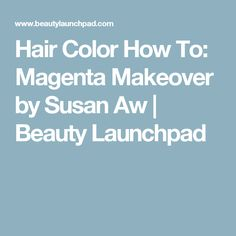 Hair Color How To: Magenta Makeover by Susan Aw | Beauty Launchpad