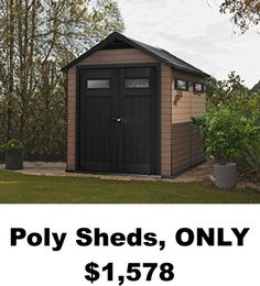 Poly Sheds, ONLY $1,578