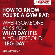 When you start referring to your days as chest day, leg day, cardio day and rest day instead of Monday, Tuesday, Wednesday, etc. Chances are you're a gym rat!