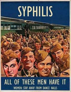 """SYPHILIS - All of these men have it -Women - Stay Away From Dance Halls"" ~ WWII era anti-VD poster."