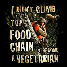 I DIDN'T CLIMB TO THE TOP OF THE FOOD CHAIN TO BECOME A VEGETARIAN