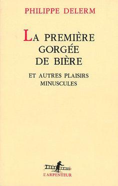 'La première gorgée de bière et autres plaisirs minuscules' Philippe Delerm