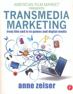 Transmedia marketing : from film and TV to games and digital media / Anne Zeiser