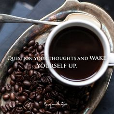 All negative reactions are wakeup calls, reminding us that we are believing our thoughts. Question your thoughts and wake yourself up. - Byron Katie