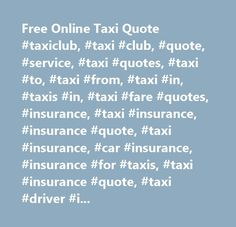 Free Online Taxi Quote #taxiclub, #taxi #club, #quote, #service, #taxi #quotes, #taxi #to, #taxi #from, #taxi #in, #taxis #in, #taxi #fare #quotes, #insurance, #taxi #insurance, #insurance #quote, #taxi #insurance, #car #insurance, #insurance #for #taxis, #taxi #insurance #quote, #taxi #driver #insurance, #minicabs, #taxis, #private #hire, #taxi #services, #taxi, #airport #taxis, #airport #taxi, #airport #transfers, #taxi #fares, #online #taxis, #uk #online #taxis, #london #taxis, #london…