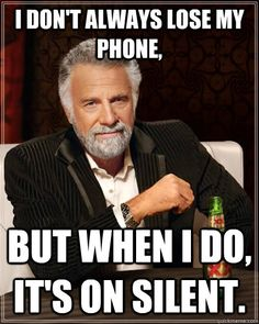 The Most Interesting Man In The World - i dont always lose my phone but when i do its on silent