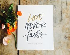 Love never fails...our minister spoke these opening words at our wedding.