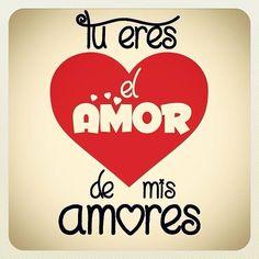 Tu eres el Amor de mis Am❤res. Te Amo!