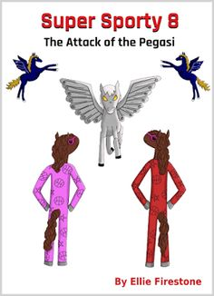 Super Sporty 8: The Attack of the Pegasi by Ellie Firestone | Children, Action, Adventure