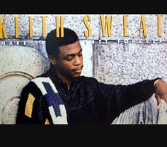 Keith Sweat this is the soundtrack to my sophmore year with my highschool boyfriend of 4 years