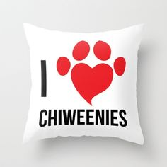chiweenies | LOVE CHIWEENIES Throw Pillow by April Biss - ... | { I LOVE CHIWE...