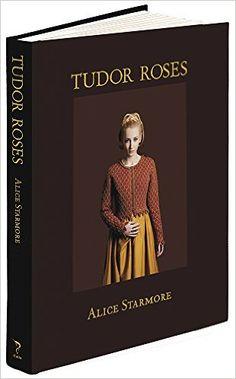 Tudor Roses: Amazon.de: Alice Starmore: Fremdsprachige Bücher