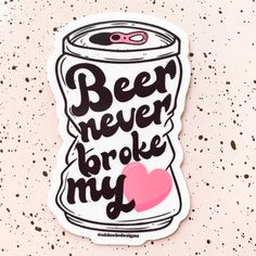 Beer Never Broke My Heart 3 x 2 Vinyl Sticker - Country Music Sticker 155303887196524380 Beer Table, Beer Pong Tables, Ping Pong Table, Diy Table, Cooler Painting, Country Music, Country Concerts, Tapas, My Heart Is Breaking